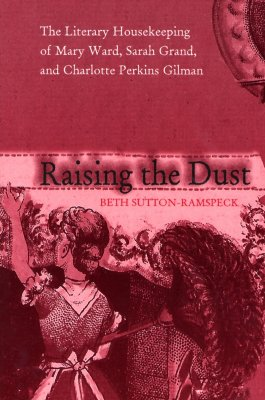 Raising Dust: Literary Housekeeping Of Mary Ward Sarah Grand (Paperback), Sutton-Ramspeck, Beth