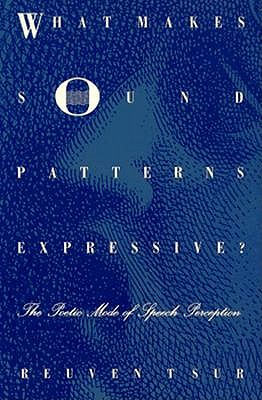 Image for What Makes Sound Patterns Expressive?: The Poetic Mode of Speech Perception (Sound and Meaning: The Roman Jakobson Series in Linguistics and Poetics)