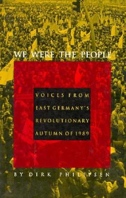 Image for We Were the People : Voices from East Germany's Revolutionary Autumn of 1989