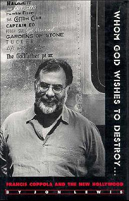 Image for Whom God Wishes to Destroy: Francis Coppola and the New Hollywood