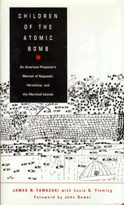 Image for Children of the Atomic Bomb  An American Physician's Memoir of Nagasaki, Hiroshima and the Marshall Islands