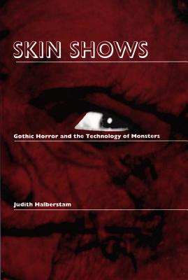 Skin Shows: Gothic Horror and the Technology of Monsters, Halberstam, Judith