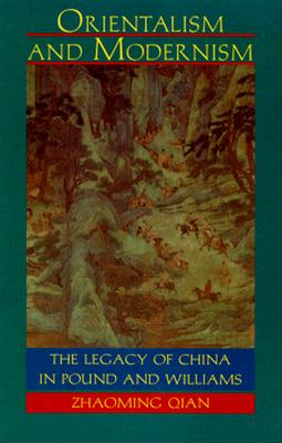 Orientalism and Modernism: The Legacy of China in Pound and Williams, Qian, Zhaoming