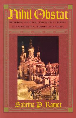 Nihil Obstat: Religion, Politics, and Social Change in East-Central Europe and Russia, Ramet, Sabrina P.