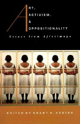 Image for Art, Activism, and Oppositionality: Essays from Afterimage