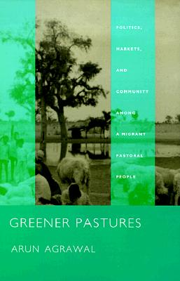Image for Greener Pastures: Politics, Markets, and Community Among a Migrant Pastoral People