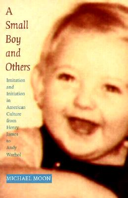 Image for SMALL BOY AND OTHERS, A IMITATION & INITIATION IN AMERICAN CULTURE FROM HENRY JAMES TO ANDY WARHOL