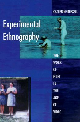 Experimental Ethnography: The Work of Film in the Age of Video, Russell, Catherine