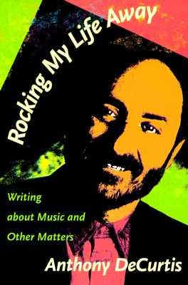 Image for Rocking My Life Away: Writing about Music and Other Matters