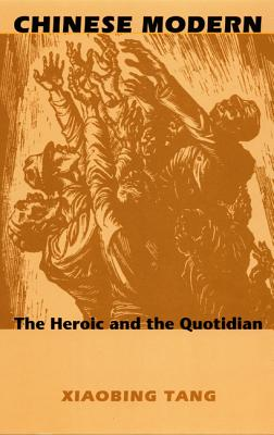 Image for Chinese Modern: The Heroic and the Quotidian (Post-Contemporary Interventions)