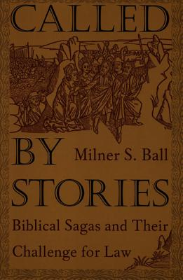 Image for Called by Stories: Biblical Sagas and Their Challenge for Law
