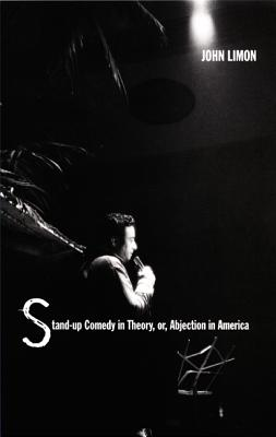 Image for Stand-up Comedy in Theory, or, Abjection in America (New Americanists)