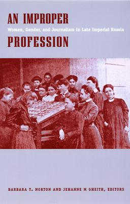 Image for An Improper Profession: Women, Gender, and Journalism in Late Imperial Russia