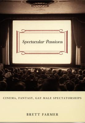 Image for Spectacular Passions: Cinema, Fantasy, Gay Male Spectatorships