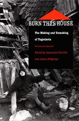 Image for Burn This House: The Making and Unmaking of Yugoslavia