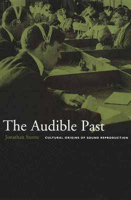 The Audible Past: Cultural Origins of Sound Reproduction, Sterne, Jonathan