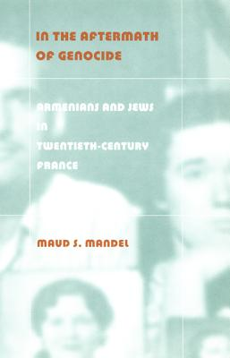 Image for In the Aftermath of Genocide: Armenians and Jews in Twentieth-Century France