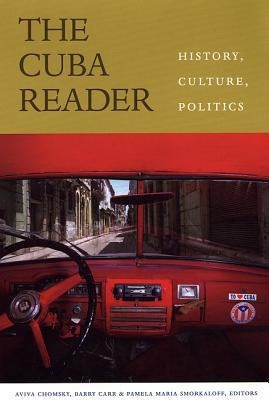Image for The Cuba Reader: History, Culture, Politics (The Latin America Readers)