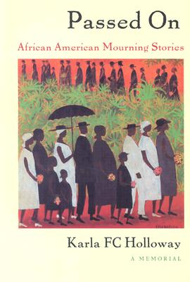 Passed on: African American Mourning Stories, a M, Karla Fc Holloway