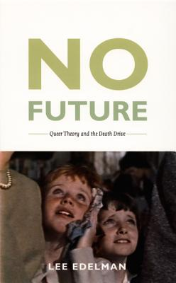 No Future: Queer Theory and the Death Drive (Series Q), Edelman, Lee