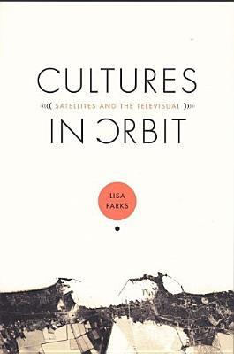 Image for Cultures in Orbit: Satellites and the Televisual (Console-ing Passions)