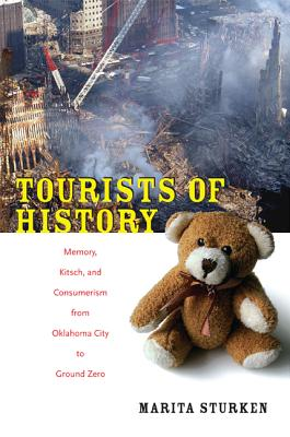 Image for Tourists of History: Memory, Kitsch, and Consumerism from Oklahoma City to Ground Zero