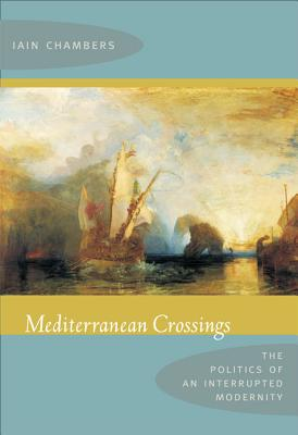 Image for Mediterranean Crossings: The Politics of an Interrupted Modernity