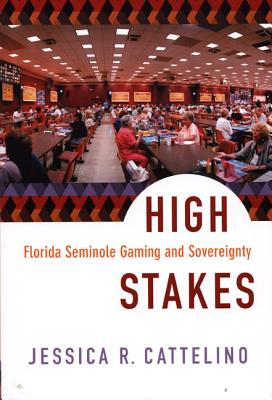 High Stakes: Florida Seminole Gaming and Sovereignty, Cattelino, Jessica