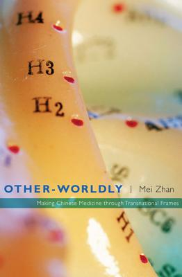 Other-Worldly: Making Chinese Medicine through Transnational Frames, Zhan, Mei