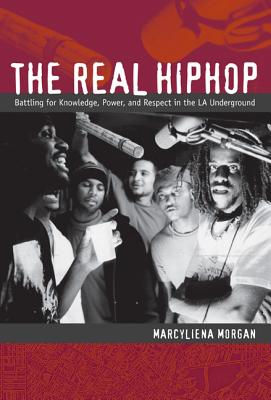 Image for The Real Hiphop: Battling for Knowledge, Power, and Respect in the LA Underground