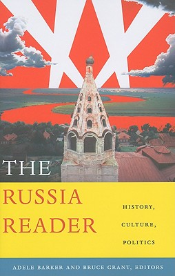 The Russia Reader: History, Culture, Politics (The World Readers), Adele Marie Barker and Bruce Grant