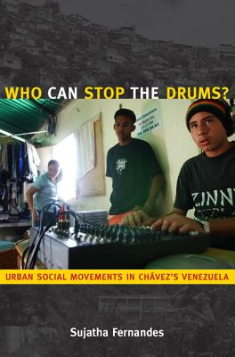 Who Can Stop the Drums?: Urban Social Movements in Chávez?s Venezuela, Fernandes, Sujatha