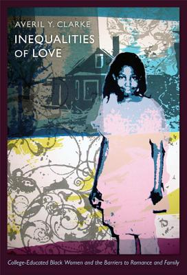 Image for Inequalities of Love: College-Educated Black Women and the Barriers to Romance and Family (Politics, History, and Culture)