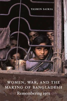 Image for Women, War, and the Making of Bangladesh: Remembering 1971