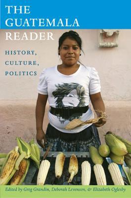 Image for Guatemala Reader: History, Culture, Politics (The Latin America Readers)