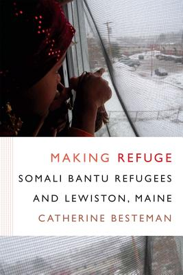 Image for Making Refuge: Somali Bantu Refugees and Lewiston, Maine (Global Insecurities)