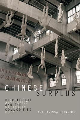 Image for Chinese Surplus: Biopolitical Aesthetics and the Medically Commodified Body