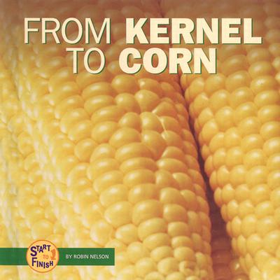 From Kernel to Corn (Start to Finish), Nelson, Robin