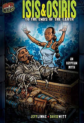 Image for Isis & Osiris: To the Ends of the Earth (Graphic Myths & Legends)