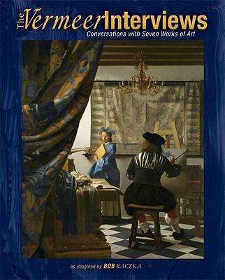 The Vermeer Interviews: Conversations with Seven Works of Art, Raczka, Bob