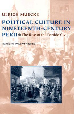 Political Culture in Nineteenth-Century Peru: The Rise of the Partido Civil (Pitt Latin American Series), Muecke, Ulrich