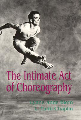 The Intimate Act of Choreography, Blom, Lynne A.; Chaplin, L. Tarin; Hawkins, Alma M.