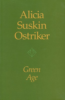 Green Age (Pitt Poetry Series), ALICIA SUSKIN OSTRIKER