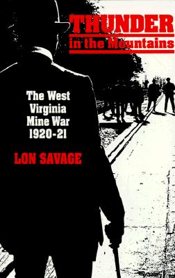 Thunder In the Mountans: The West Virginia Mine War, 1920-21, Lon Savage