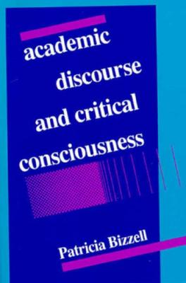 Image for Academic Discourse and Critical Consciousness (Pitt Series in Composition, Literacy, and Culture)