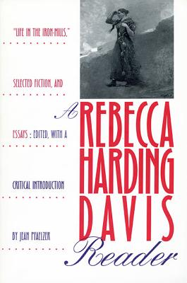 Image for A Rebecca Harding Davis Reader: �Life in the Iron Mills,� Selected Fiction, and Essays (Pitt Poetry (Paperback))