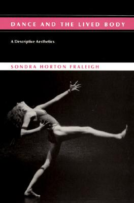 Dance and the Lived Body: A Descriptive Aesthetics, Fraleigh, Sondra Horton