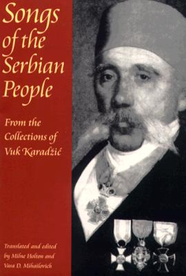 Image for Songs of the Serbian People: From the Collections of Vuk Karadzic (Russian and East European Studies)