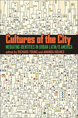 Image for Cultures of the City: Mediating Identities in Urban Latin/o America (Pitt Latin American Series)