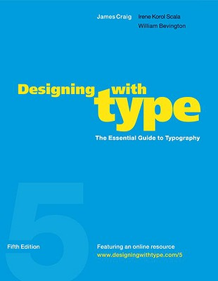 Designing with Type, 5th Edition: The Essential Guide to Typography, Craig, James; Korol Scala, Irene